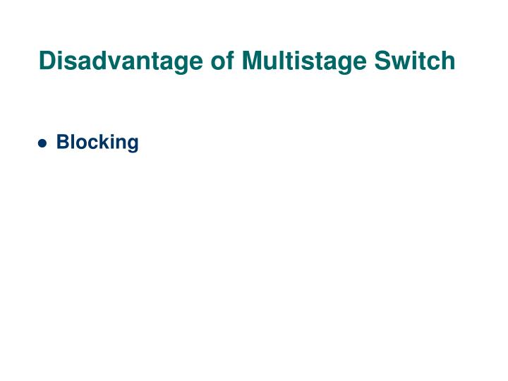 Disadvantage of Multistage Switch