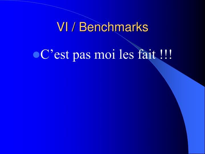VI / Benchmarks