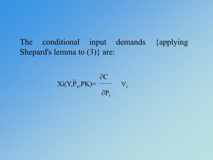 The conditional input demands {applying Shepard's lemma to (3)} are: