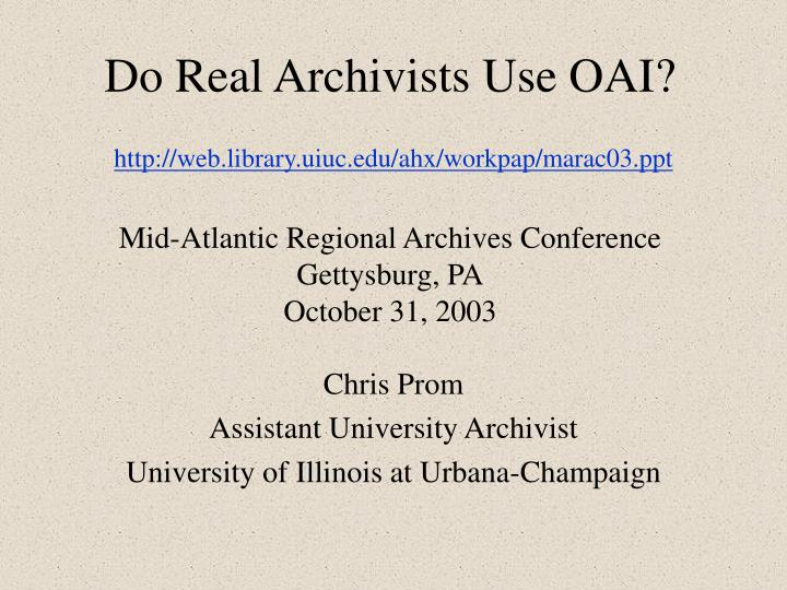 Do real archivists use oai mid atlantic regional archives conference gettysburg pa october 31 2003