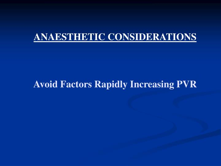 ANAESTHETIC CONSIDERATIONS