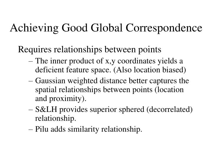 Achieving Good Global Correspondence