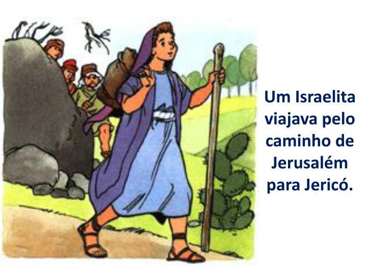 Um Israelita viajava pelo caminho de Jerusalém para Jericó