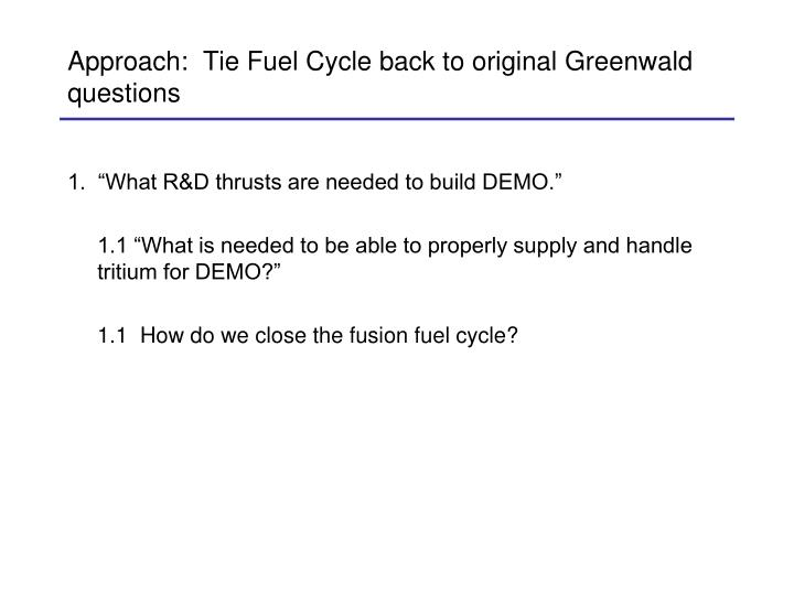 Approach tie fuel cycle back to original greenwald questions