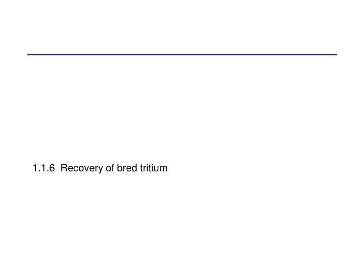 1.1.6  Recovery of bred tritium