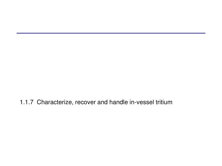 1.1.7  Characterize, recover and handle in-vessel tritium