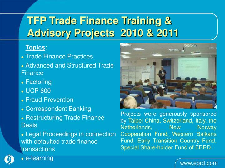 TFP Trade Finance Training & Advisory Projects  2010 & 2011