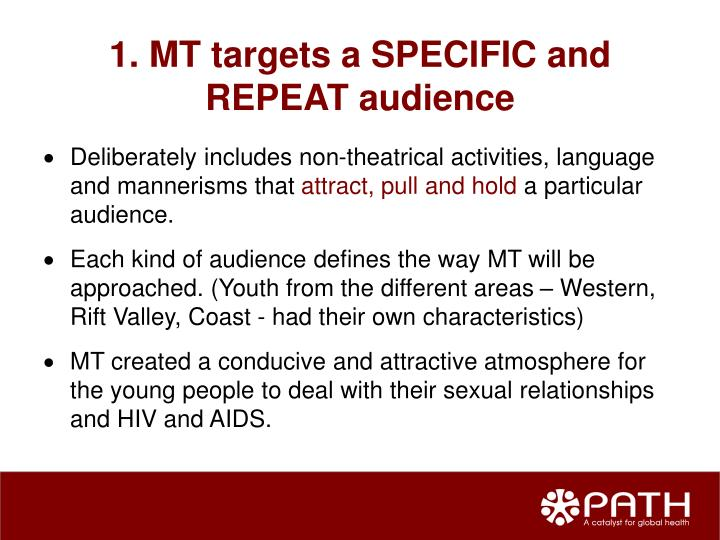 1. MT targets a SPECIFIC and REPEAT audience