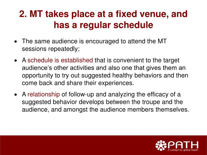 2. MT takes place at a fixed venue, and has a regular schedule