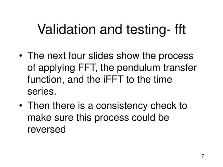 Validation and testing- fft
