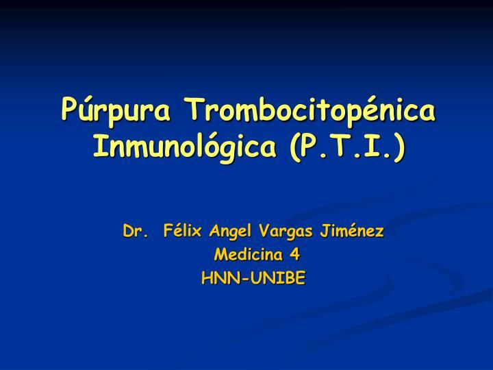 Púrpura Trombocitopénica Inmunológica (P.T.I.)