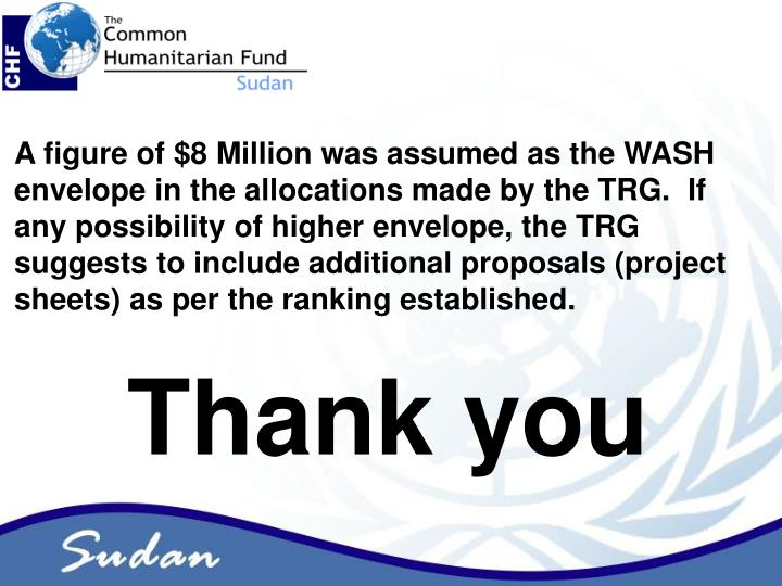 A figure of $8 Million was assumed as the WASH envelope in the allocations made by the TRG.