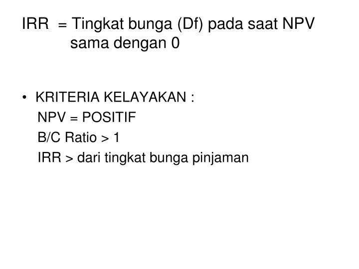 IRR  = Tingkat bunga (Df) pada saat NPV