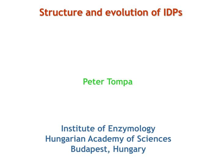 Structure and evolution of IDPs