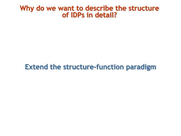 Why do we want to describe the structure of IDPs in detail?
