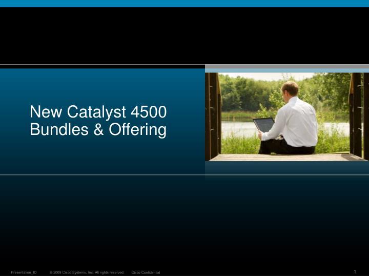 New Catalyst 4500 Bundles & Offering