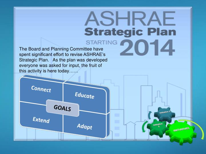 The Board and Planning Committee have spent significant effort to revise ASHRAE's Strategic Plan. ...