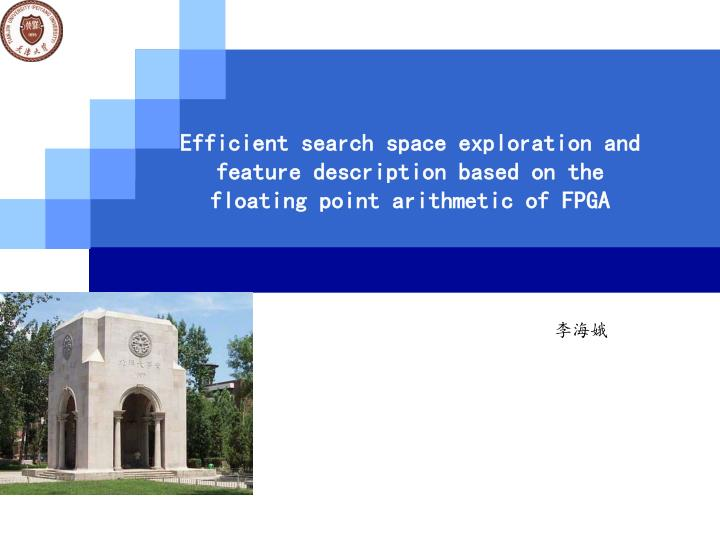Efficient search space exploration and feature description based on the floating point arithmetic of...