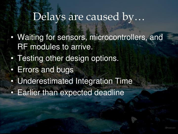 Delays are caused by…