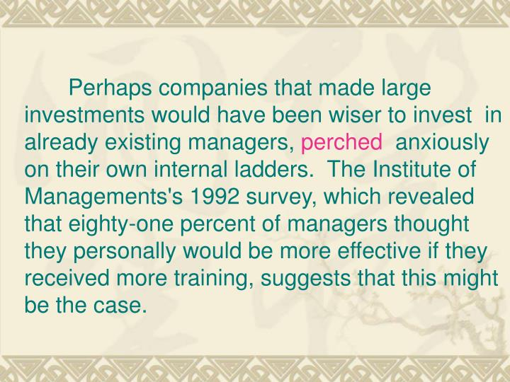 Perhaps companies that made large investments would have been wiser to invest  in already existing managers,