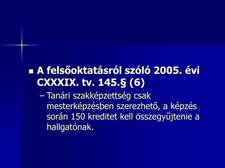 A felsőoktatásról szóló 2005. évi CXXXIX. tv. 145.§ (6)