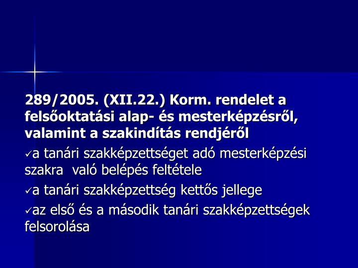 289/2005. (XII.22.) Korm. rendelet a felsőoktatási alap- és mesterképzésről, valamint a szakindítás rendjéről