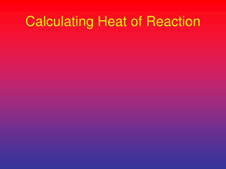 Calculating Heat of Reaction