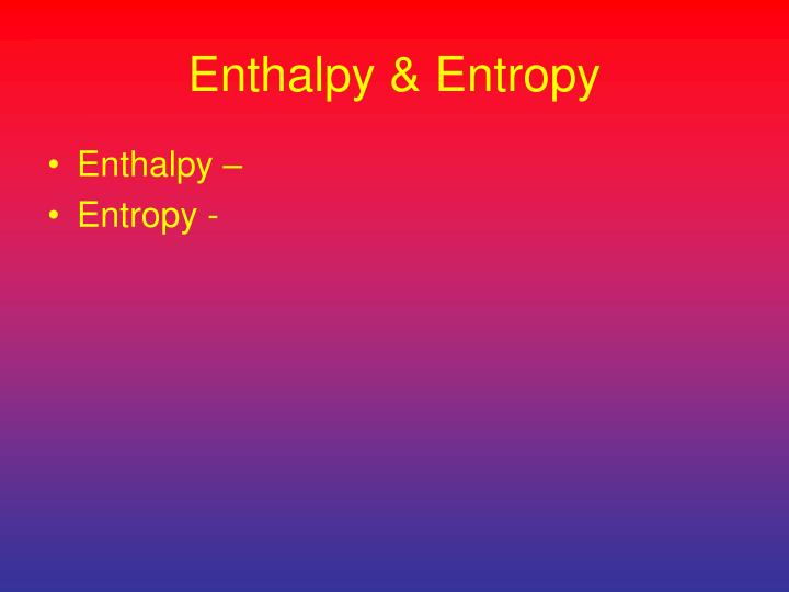 Enthalpy & Entropy
