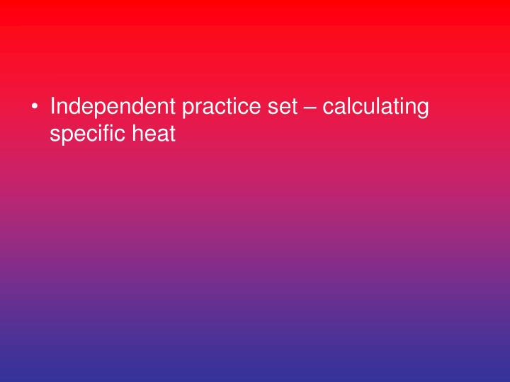 Independent practice set  calculating specific heat