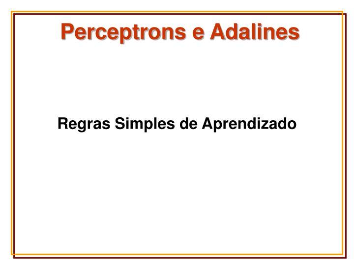 Perceptrons e Adalines