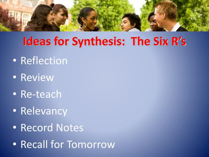 Ideas for Synthesis:  The Six R's