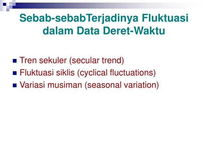 Sebab-sebabTerjadinya Fluktuasi dalam Data Deret-Waktu