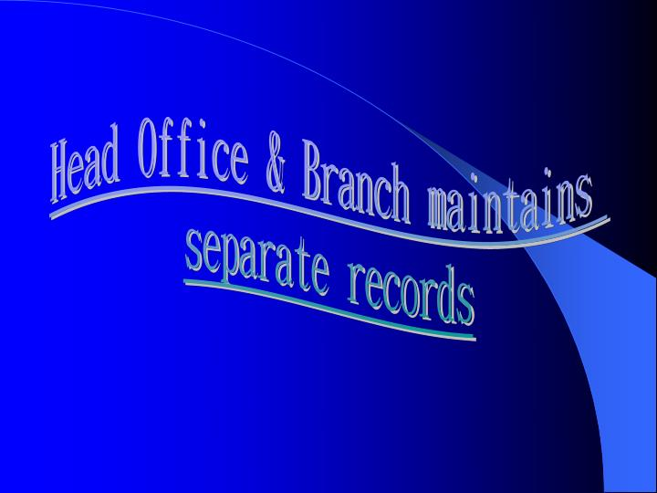 Head Office & Branch maintains