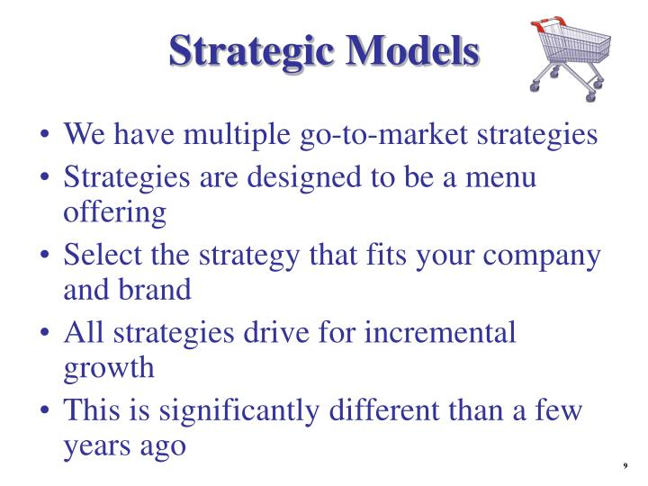 We have multiple go-to-market strategies