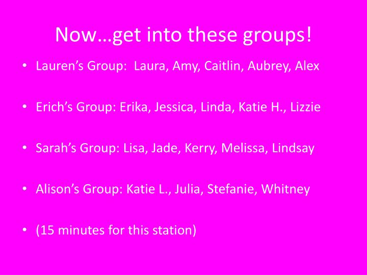 Now…get into these groups!