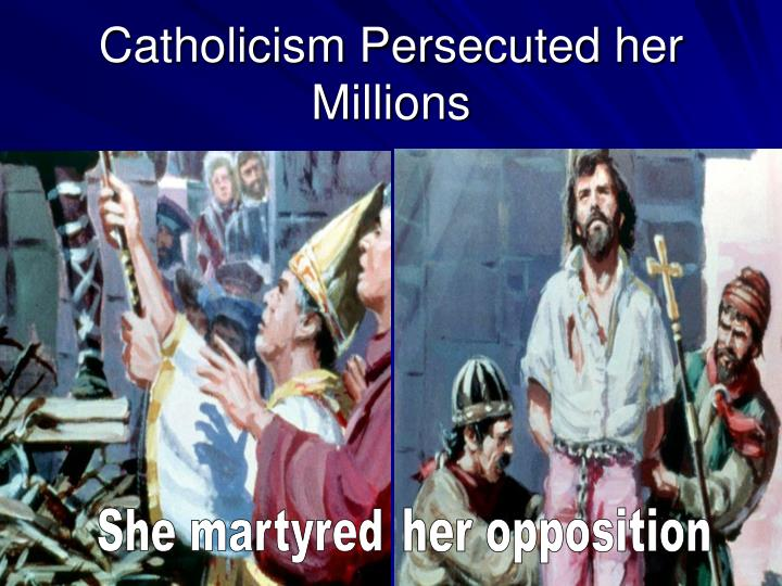 Catholicism Persecuted her Millions