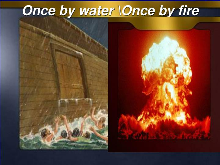 Once by water \Once by fire