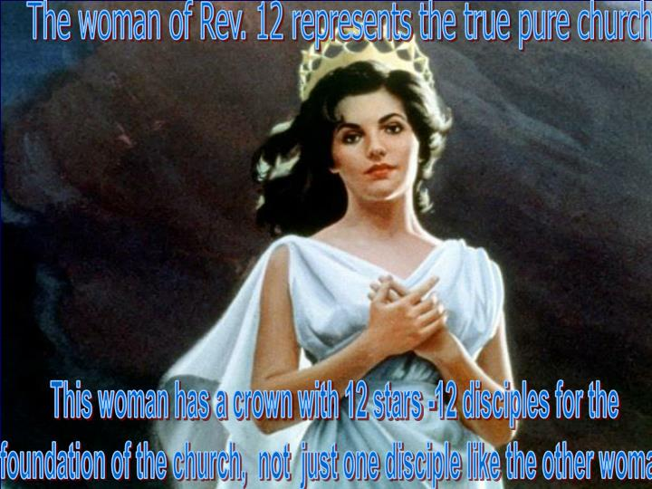 The woman of Rev. 12 represents the true pure church