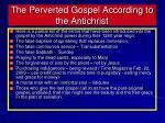 the perverted gospel according to the antichrist