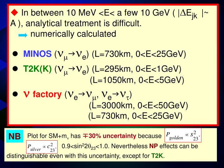 In between 10 MeV <E< a few 10 GeV ( |