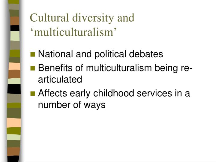 Cultural diversity and 'multiculturalism'