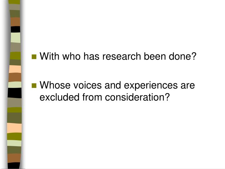With who has research been done?