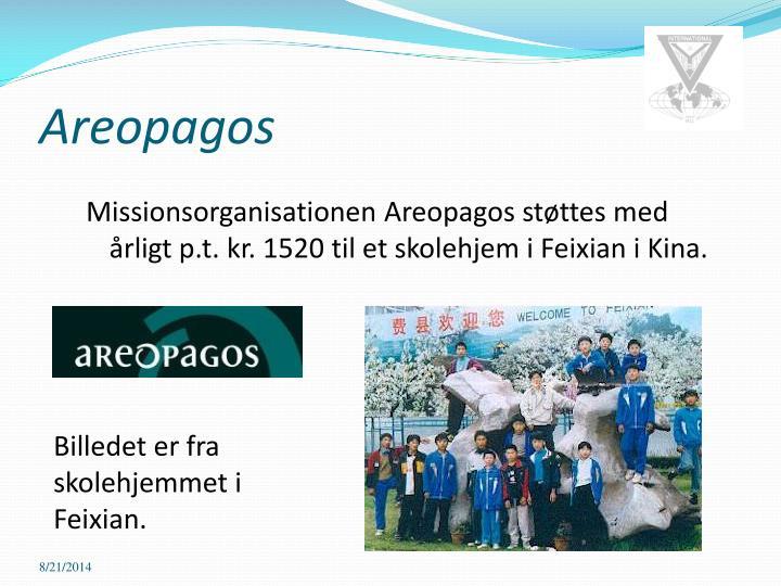 Missionsorganisationen Areopagos støttes med årligt p.t. kr. 1520 til et skolehjem i Feixian i Kina.