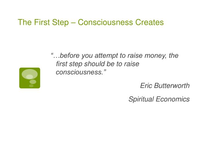 The First Step – Consciousness Creates