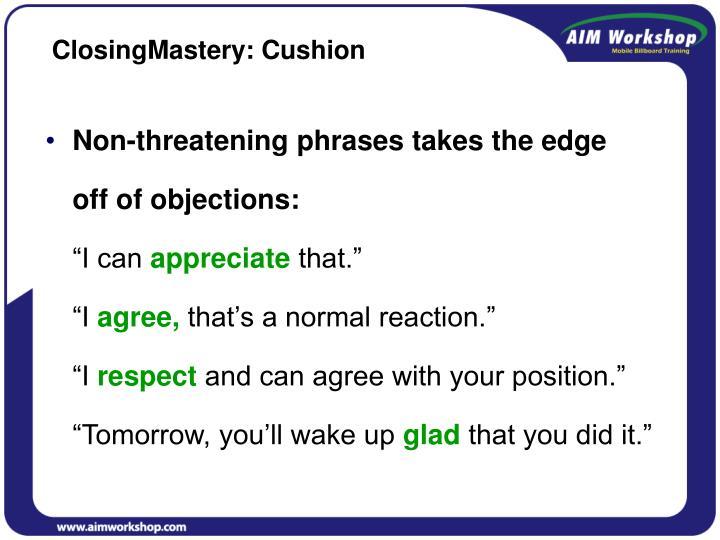 ClosingMastery: Cushion