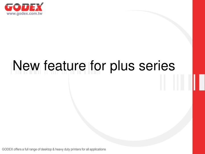 New feature for plus series