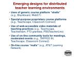 emerging designs for distributed teacher learning environments