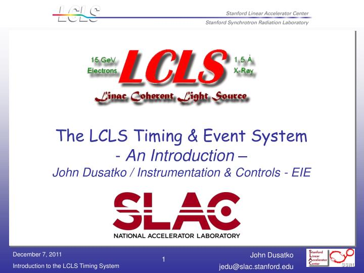 The lcls timing event system an introduction john dusatko instrumentation controls eie