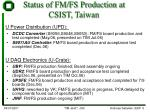 status of fm fs production at csist taiwan