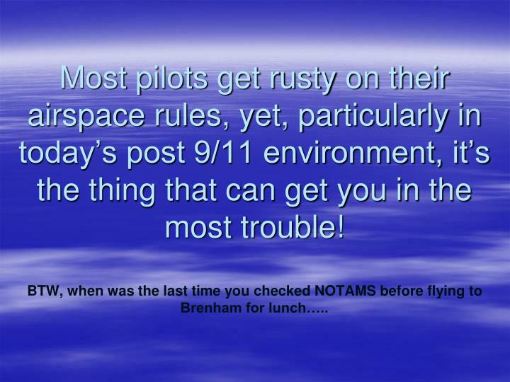 Most pilots get rusty on their airspace rules, yet, particularly in today's post 9/11 environment, it's the thing that can get you in the most trouble!